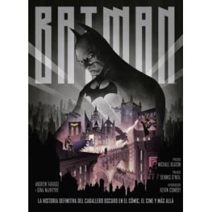 BATMAN: LA HISTORIA DEFINITIVA DEL CABALLERO OSCURO EN EL COMIC, EL CINE Y MAS ALLA